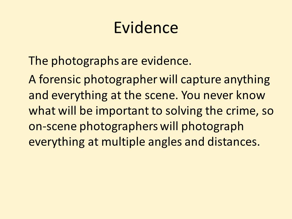 Evidence The photographs are evidence.