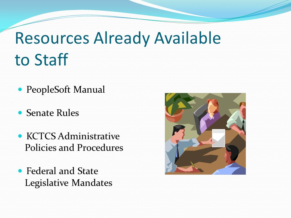 Resources Already Available to Staff PeopleSoft Manual Senate Rules KCTCS Administrative Policies and Procedures Federal and State Legislative Mandate