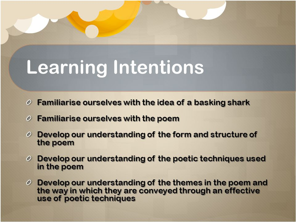 Learning Intentions Familiarise ourselves with the idea of a basking shark Familiarise ourselves with the poem Develop our understanding of the form a