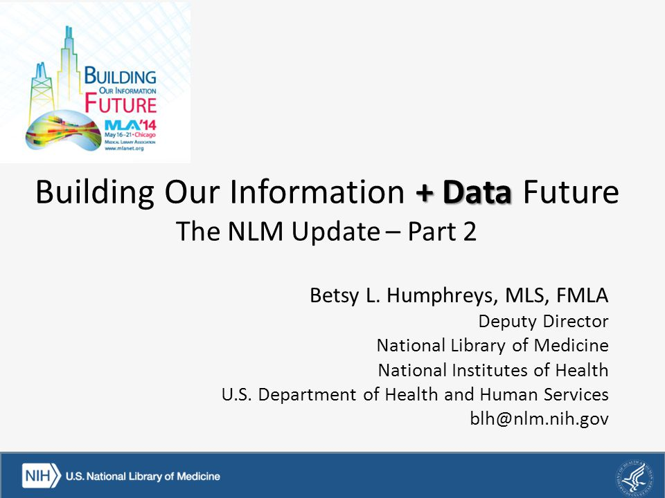 + Data Building Our Information + Data Future The NLM Update – Part 2 Betsy L.