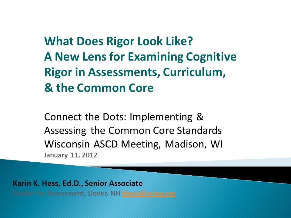  Developing ashared understanding of the concept of cognitive rigor  Rigor, the CCSS, & SBAC Targets  Examining instructional tasks & classroom assessments  Next steps: How can we apply these ideas back in our schools.