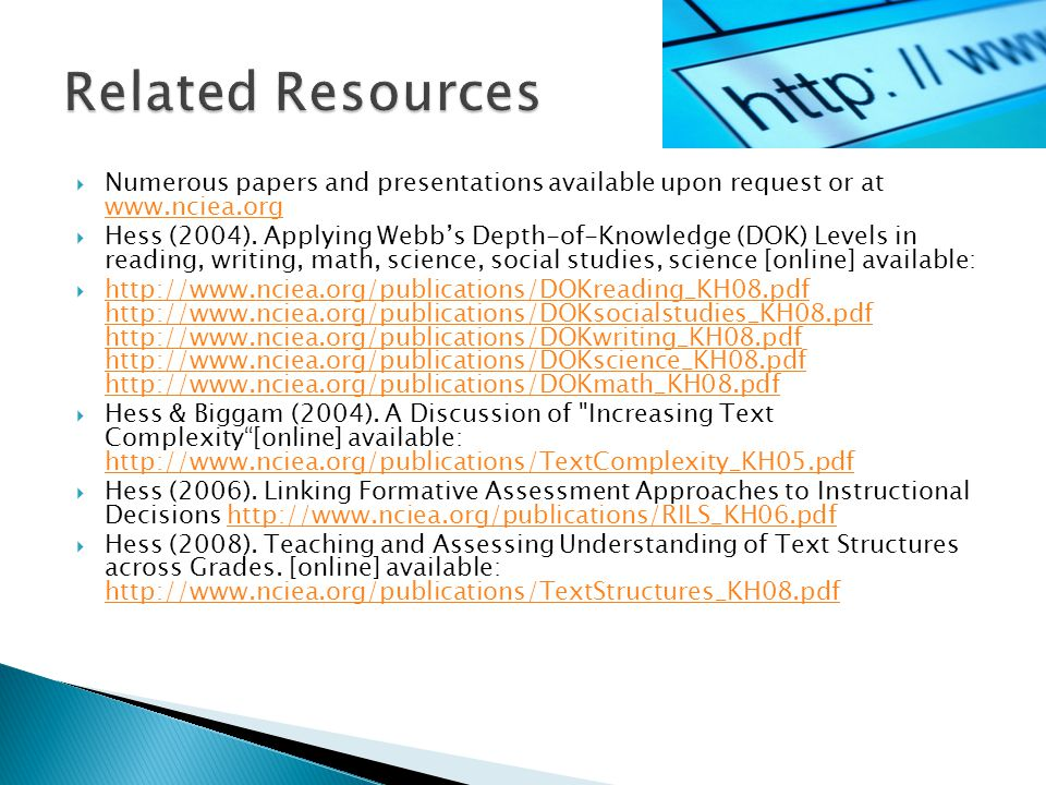  Numerous papers and presentations available upon request or at www.nciea.org www.nciea.org  Hess (2004). Applying Webb's Depth-of-Knowledge (DOK) L
