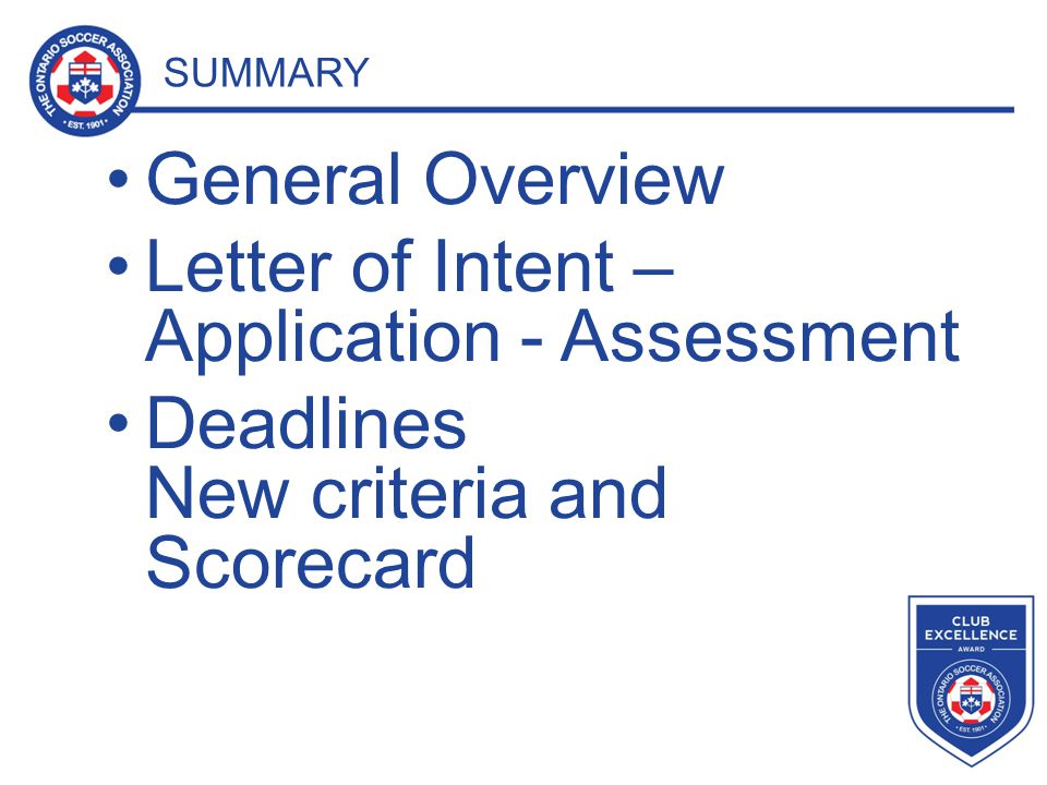 SUMMARY General Overview Letter of Intent – Application - Assessment Deadlines New criteria and Scorecard