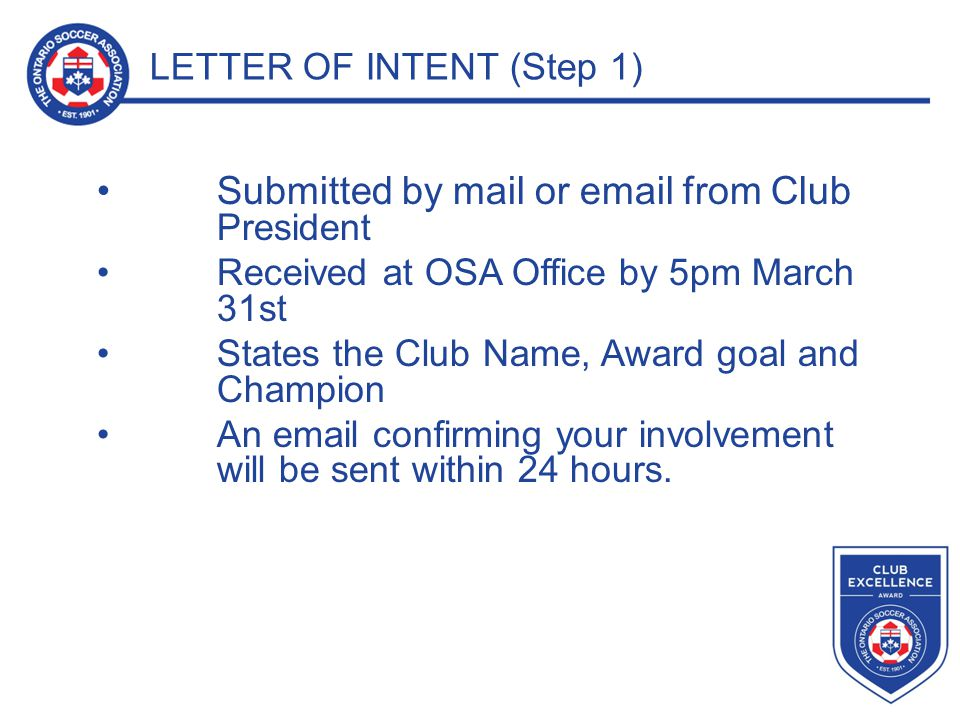 LETTER OF INTENT (Step 1) Submitted by mail or email from Club President Received at OSA Office by 5pm March 31st States the Club Name, Award goal and Champion An email confirming your involvement will be sent within 24 hours.