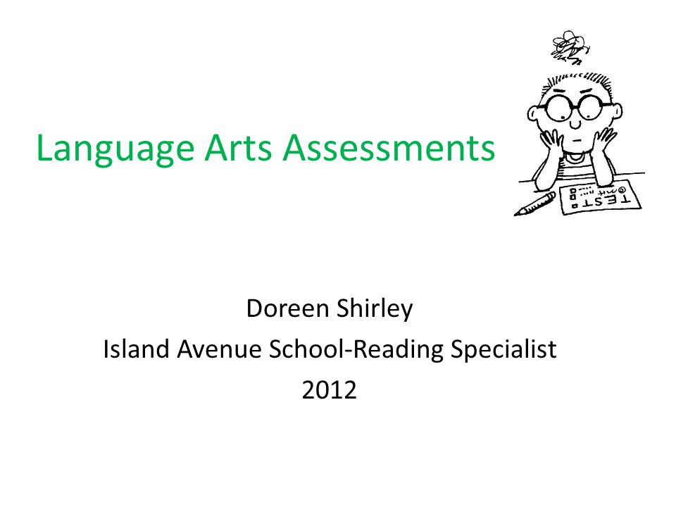 Language Arts Assessments Doreen Shirley Island Avenue School-Reading Specialist 2012