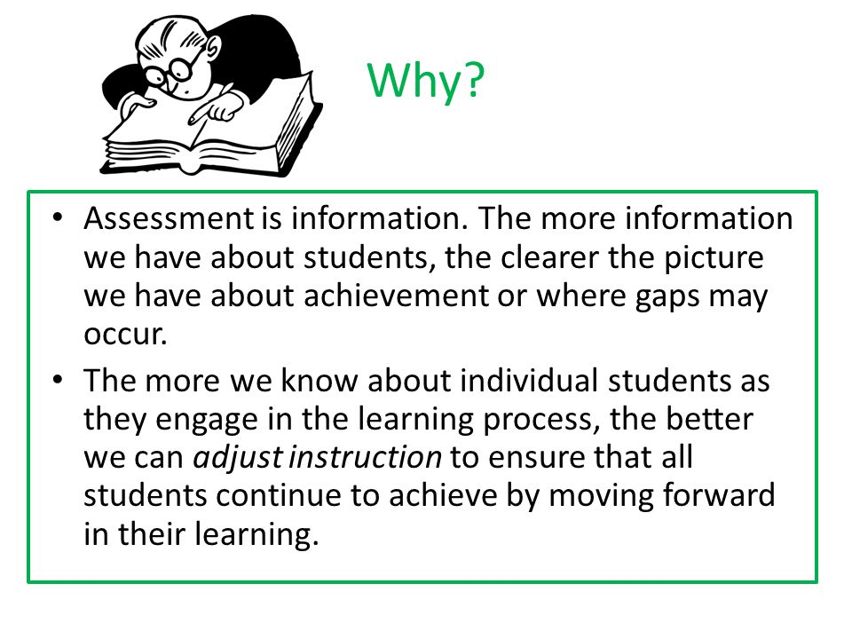 Why. Assessment is information.