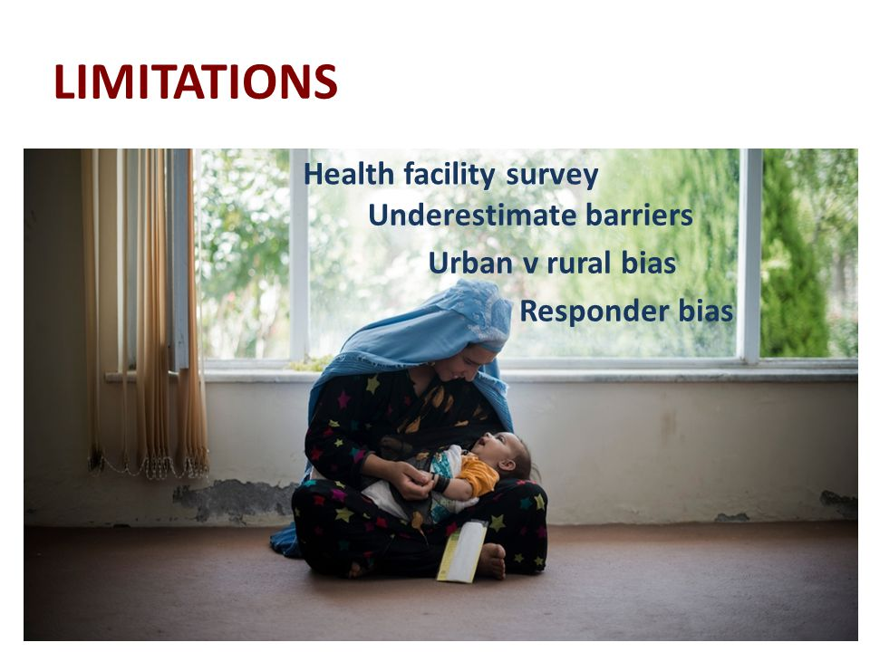 LIMITATIONS Health facility survey Underestimate barriers Urban v rural bias Responder bias