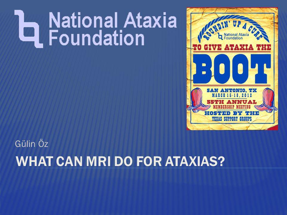 WHAT CAN MRI DO FOR ATAXIAS? Gülin Öz