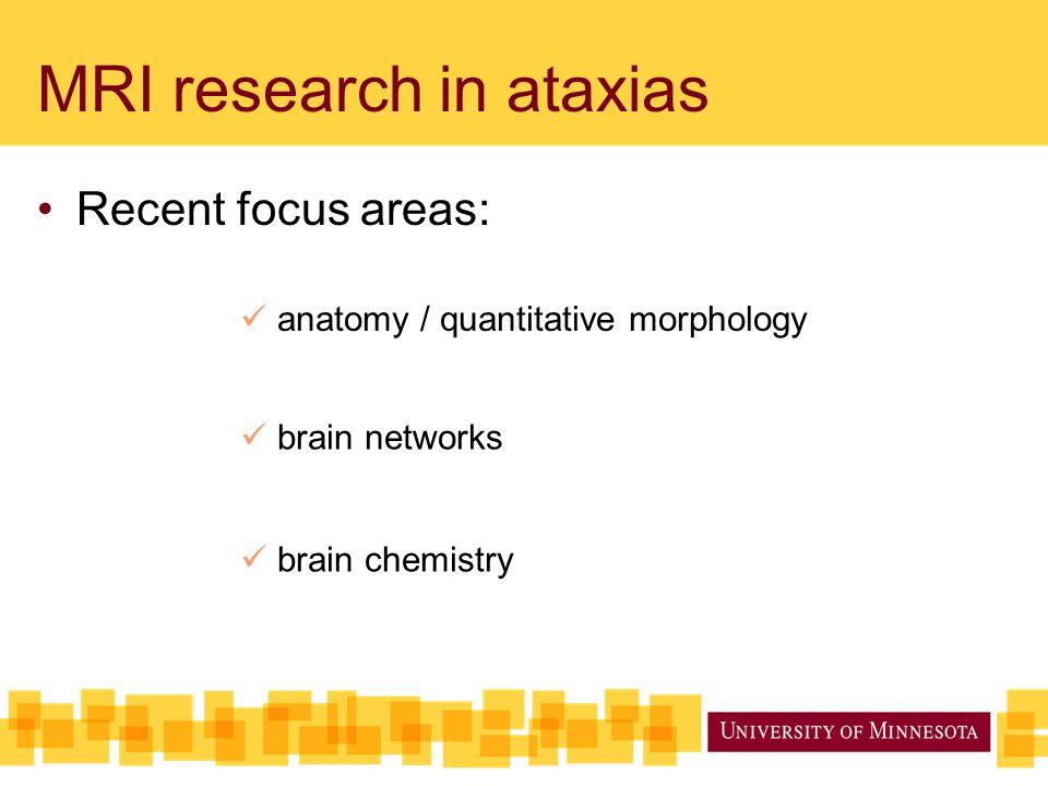 MRI research in ataxias Recent focus areas: anatomy / quantitative morphology brain networks brain chemistry