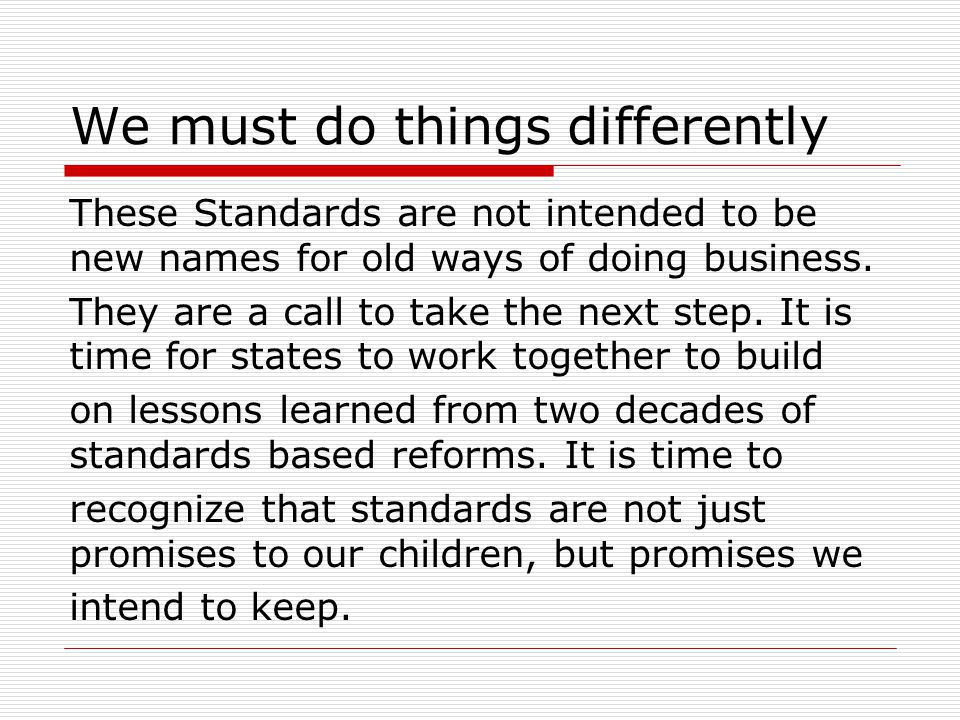 These Standards are not intended to be new names for old ways of doing business. They are a call to take the next step. It is time for states to work