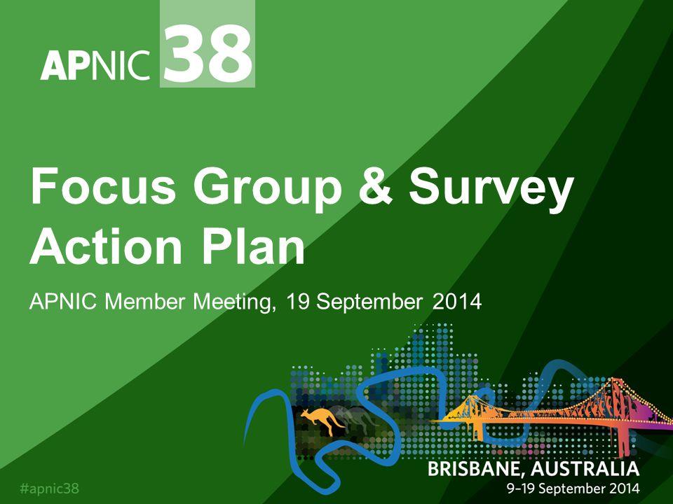 Focus Group & Survey Action Plan APNIC Member Meeting, 19 September 2014
