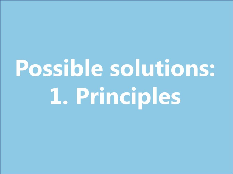 Possible solutions: 1. Principles
