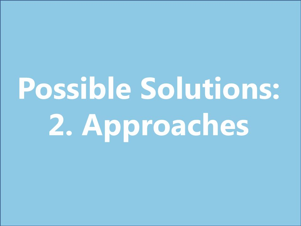 Possible Solutions: 2. Approaches