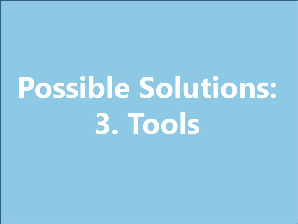 Possible Solutions: 3. Tools