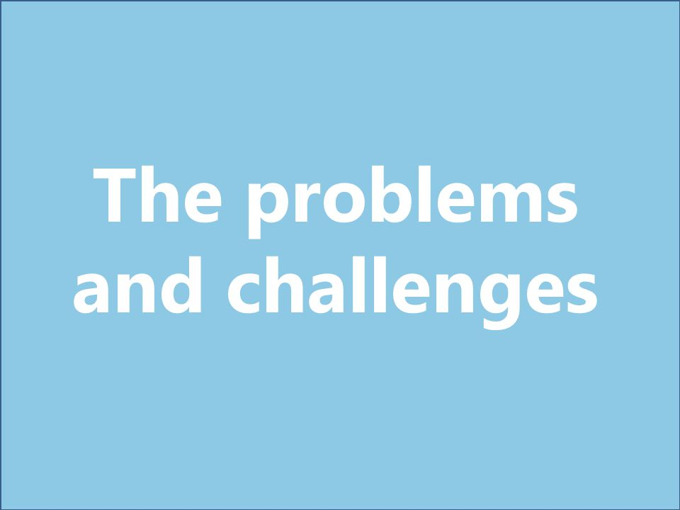 The problems and challenges
