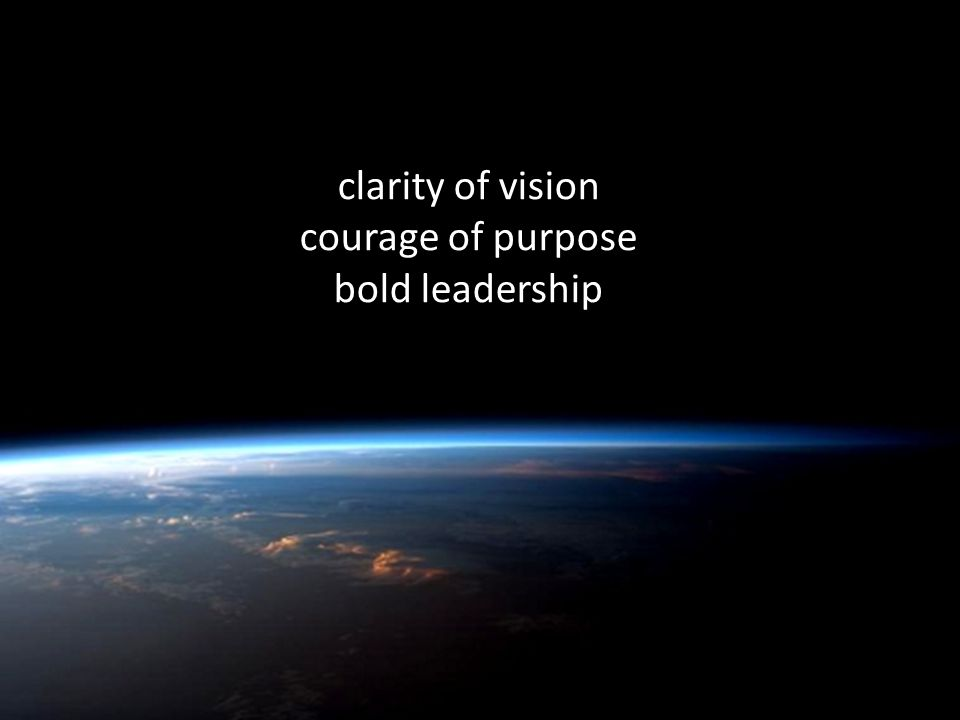 clarity of vision courage of purpose bold leadership