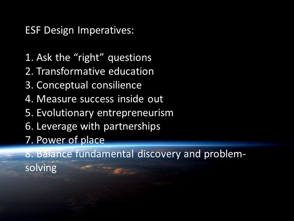 Quentin Wheeler ESF Design Imperatives: 1. Ask the right questions 2.