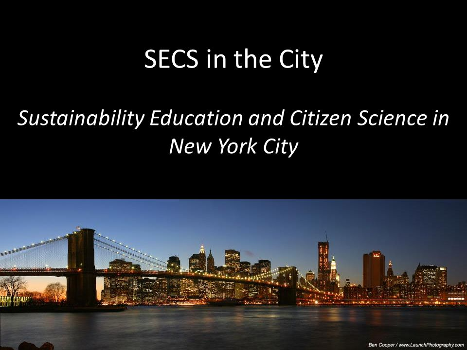 SECS in the City Sustainability Education and Citizen Science in New York City