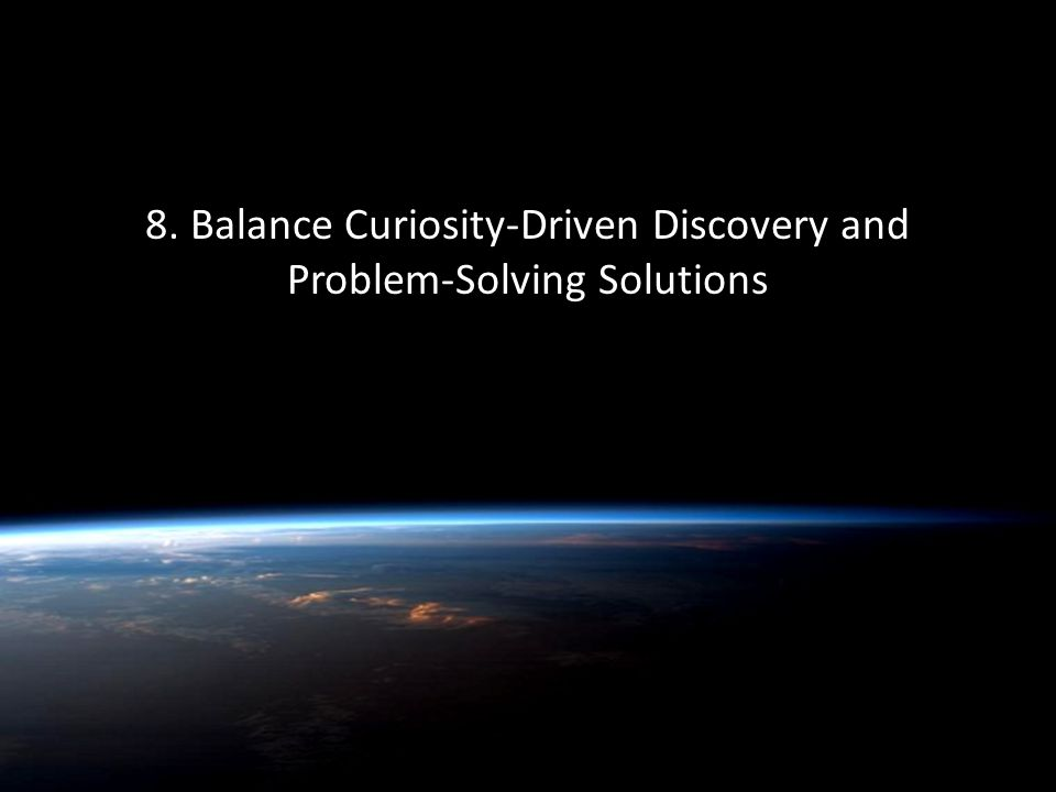Quentin Wheeler 8. Balance Curiosity-Driven Discovery and Problem-Solving Solutions