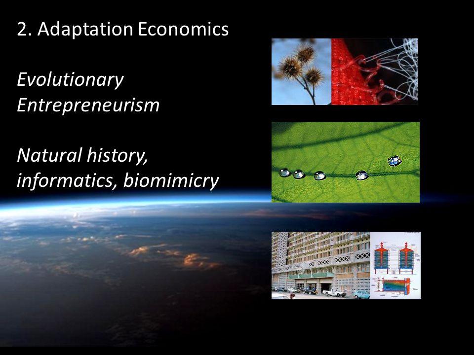 2. Adaptation Economics Evolutionary Entrepreneurism Natural history, informatics, biomimicry