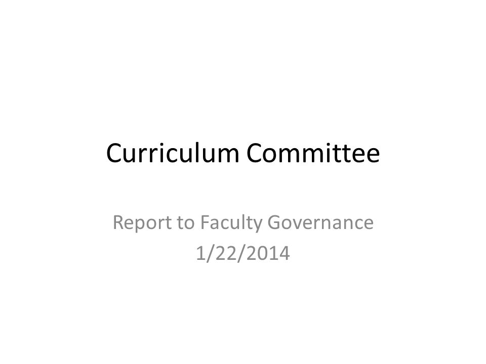 Curriculum Committee Report to Faculty Governance 1/22/2014