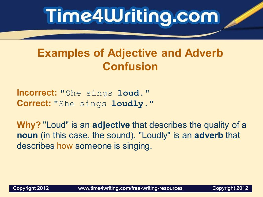 Examples of Adjective and Adverb Confusion Incorrect: