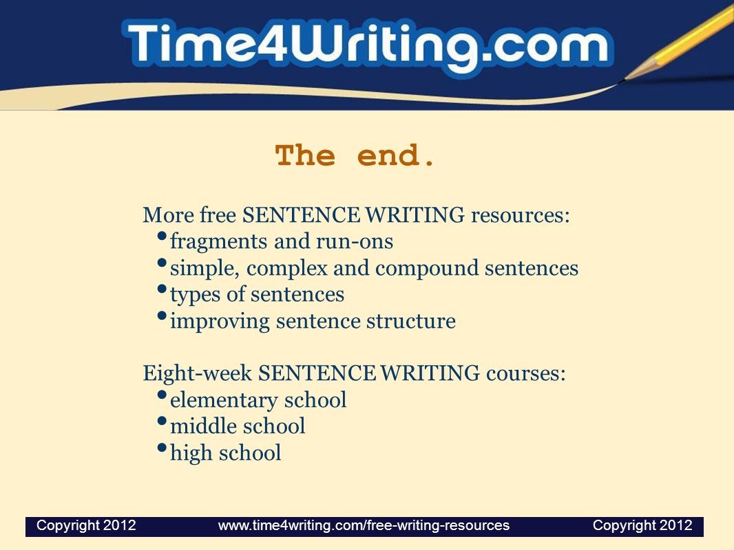 The end. More free SENTENCE WRITING resources: fragments and run-ons simple, complex and compound sentences types of sentences improving sentence stru