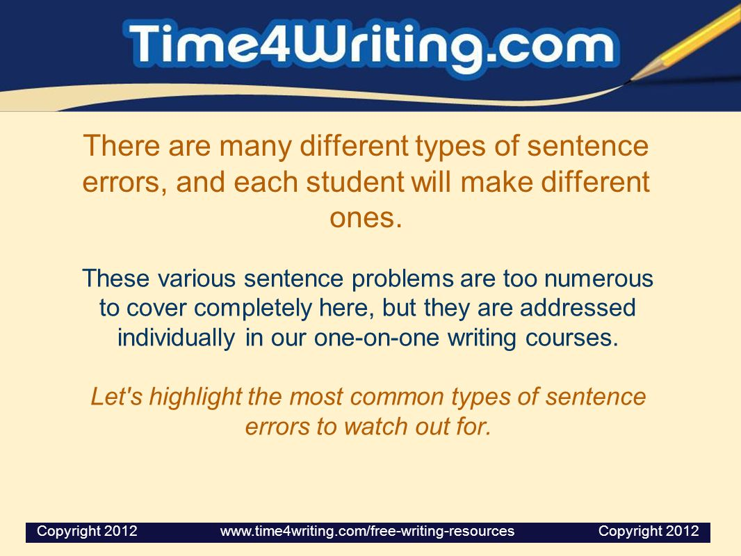 There are many different types of sentence errors, and each student will make different ones. These various sentence problems are too numerous to cove