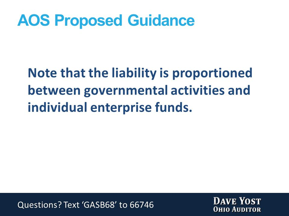AOS Proposed Guidance Note that the liability is proportioned between governmental activities and individual enterprise funds.