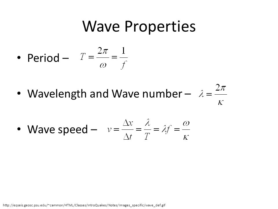 Wave Properties Period – Wavelength and Wave number – Wave speed – http://eqseis.geosc.psu.edu/~cammon/HTML/Classes/IntroQuakes/Notes/Images_specific/wave_def.gif