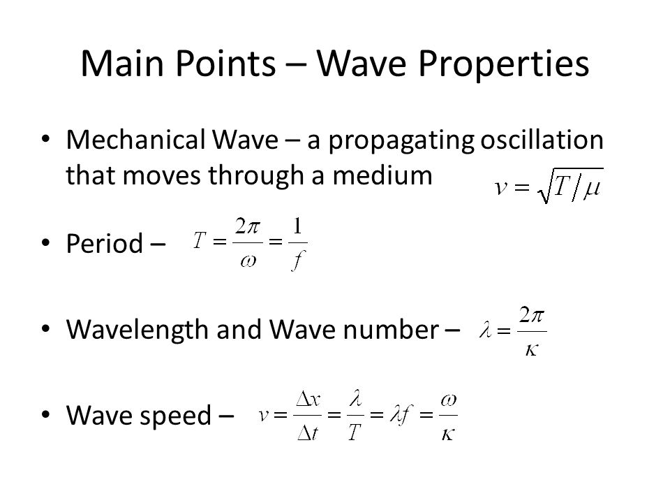 Main Points – Wave Properties Mechanical Wave – a propagating oscillation that moves through a medium Period – Wavelength and Wave number – Wave speed –