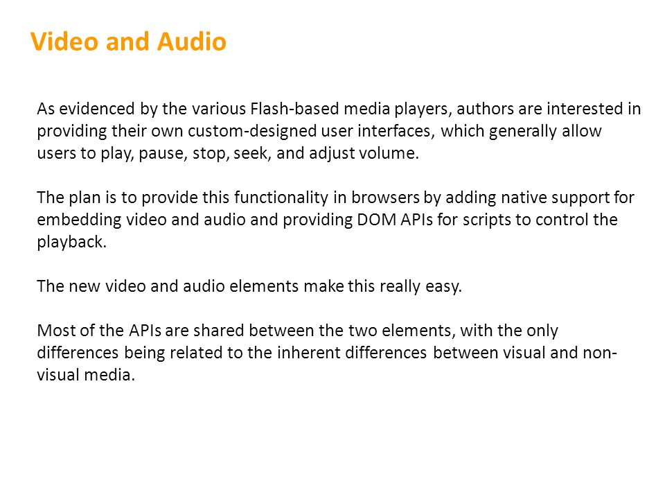 Video and Audio As evidenced by the various Flash-based media players, authors are interested in providing their own custom-designed user interfaces, which generally allow users to play, pause, stop, seek, and adjust volume.