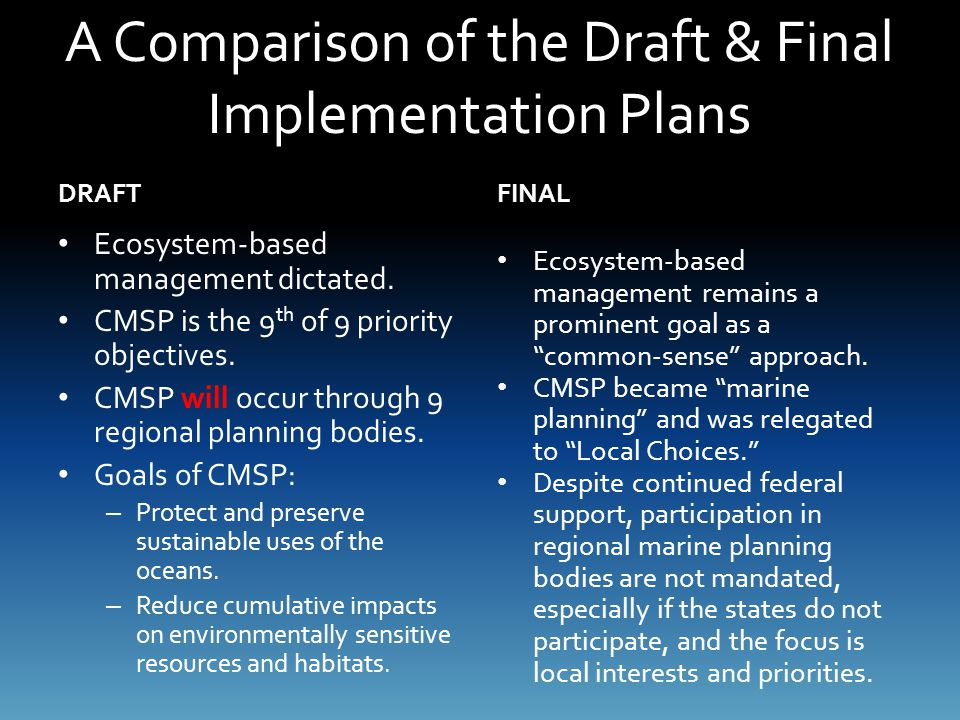 A Comparison of the Draft & Final Implementation Plans DRAFT Ecosystem-based management dictated. CMSP is the 9 th of 9 priority objectives. CMSP will