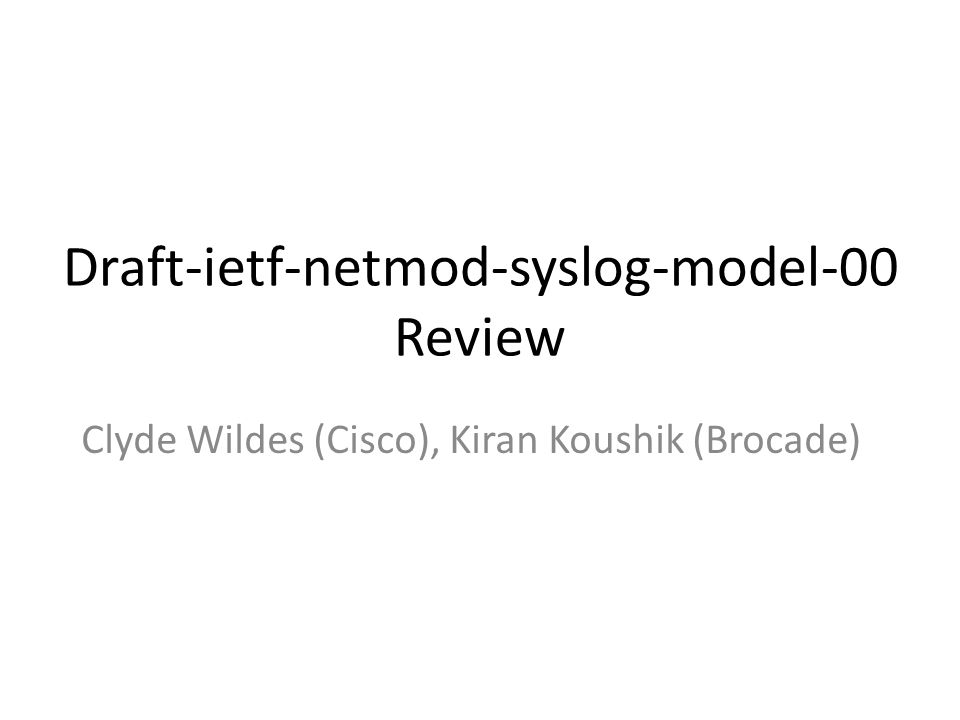 Draft-ietf-netmod-syslog-model-00 Review Clyde Wildes (Cisco), Kiran Koushik (Brocade)