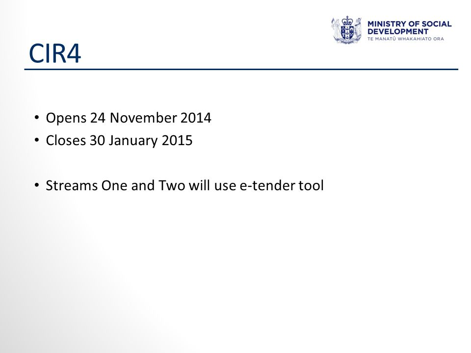CIR4 Opens 24 November 2014 Closes 30 January 2015 Streams One and Two will use e-tender tool