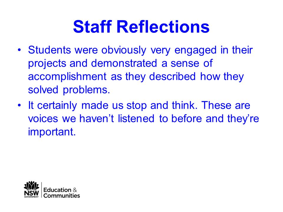 Staff Reflections Students were obviously very engaged in their projects and demonstrated a sense of accomplishment as they described how they solved problems.
