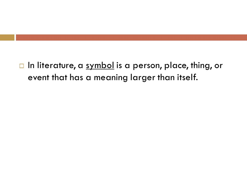  In literature, a symbol is a person, place, thing, or event that has a meaning larger than itself.