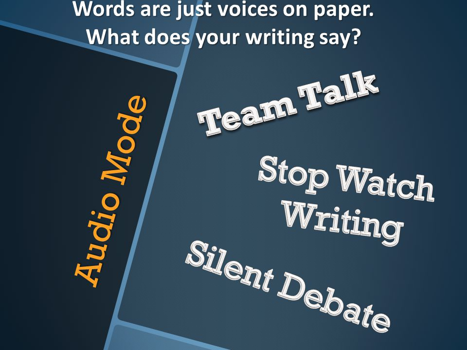 Words are just voices on paper. What does your writing say? Audio Mode