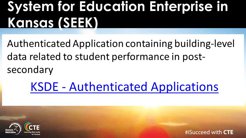 System for Education Enterprise in Kansas (SEEK) Authenticated Application containing building-level data related to student performance in post- seco