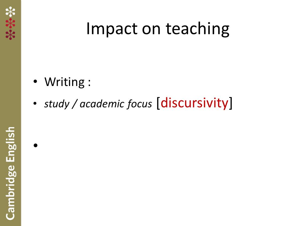 Impact on teaching Writing : study / academic focus [discursivity]
