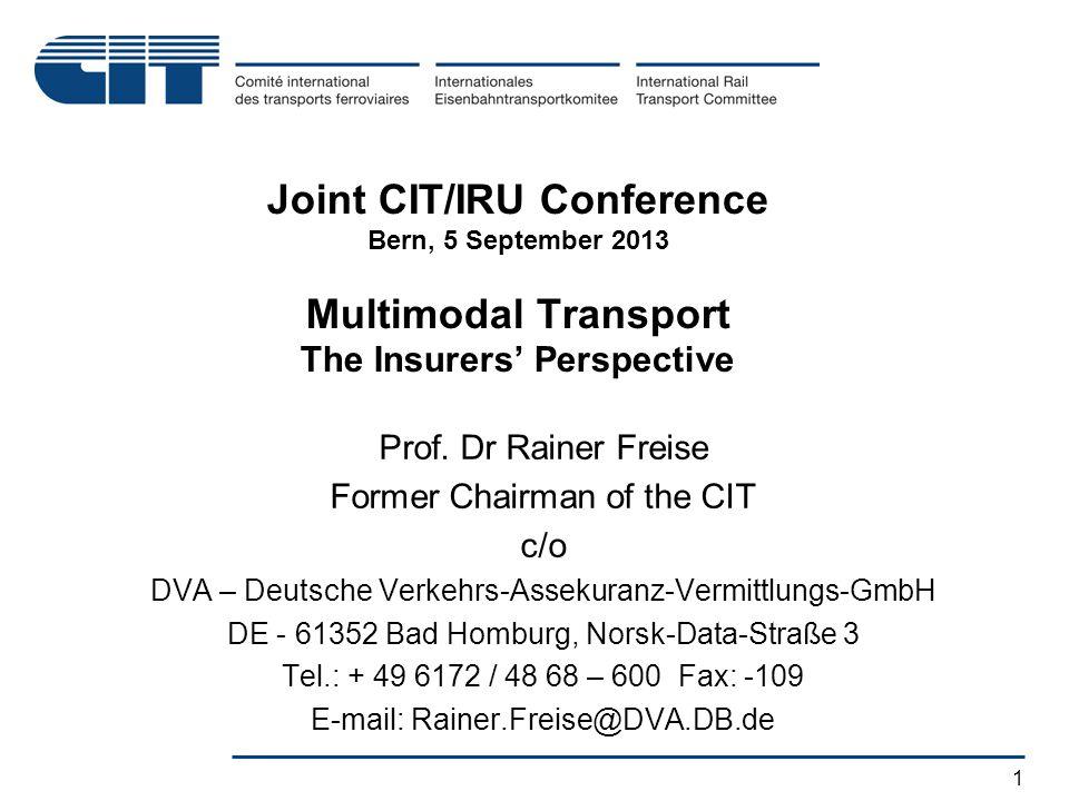 1 Joint CIT/IRU Conference Bern, 5 September 2013 Multimodal Transport The Insurers' Perspective Prof.
