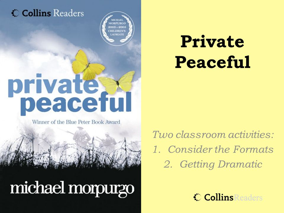 Private Peaceful Two classroom activities: 1.Consider the Formats 2.Getting Dramatic