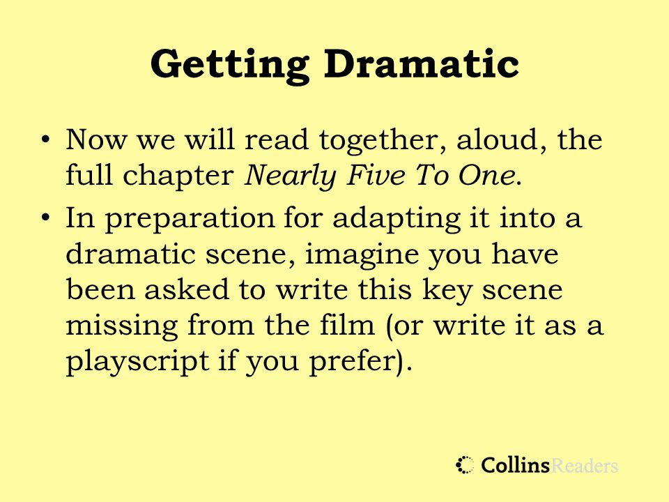 Getting Dramatic Now we will read together, aloud, the full chapter Nearly Five To One.