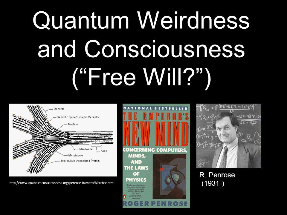 Quantum Weirdness and Consciousness ( Free Will ) R.