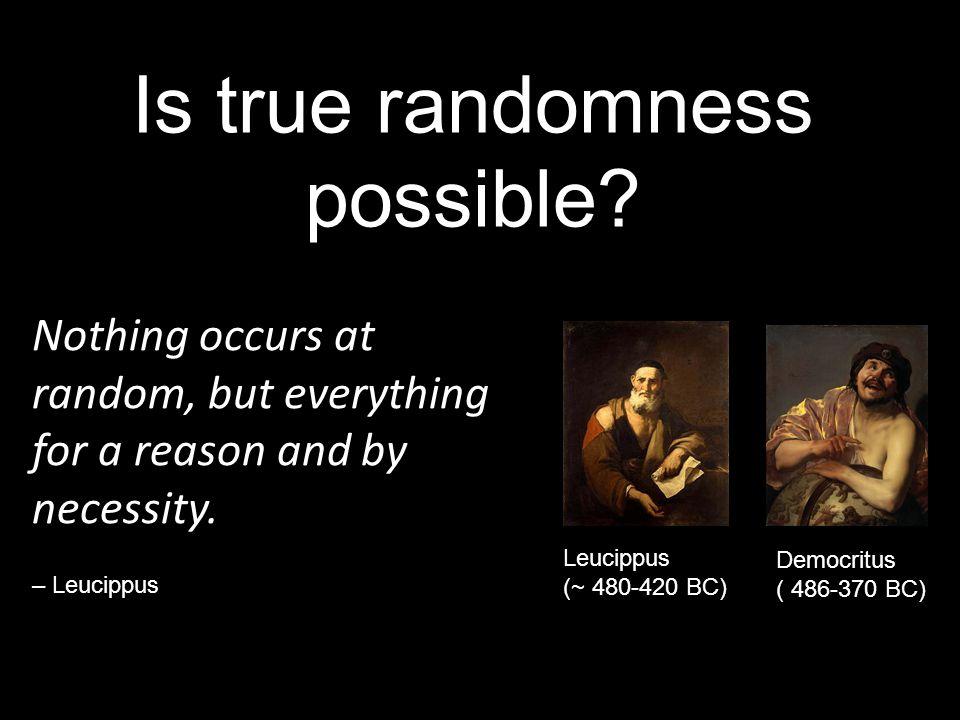 Is true randomness possible.