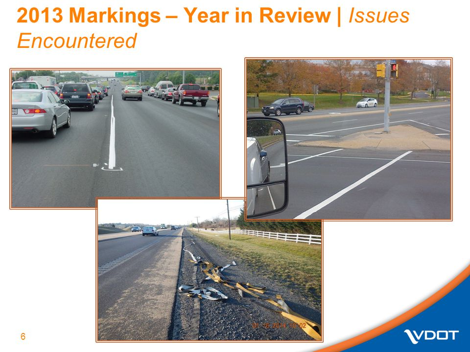 2013 Markings – Year in Review | Issues  2013 was an unusually wet year for much of VA  14-day window for installation of permanent markings  Coordination - asphalt prime and marking sub: Prime includes pavement marking work in the Two-Week Look Ahead Prime keeps the sub informed of his schedule Coordination essential with B-VI Tape which must be installed with the last pass of the asphalt roller  Inspector availability  Sub showing up unprepared or not scheduled  The language in special provision needs to be clearer and implemented uniformly 7