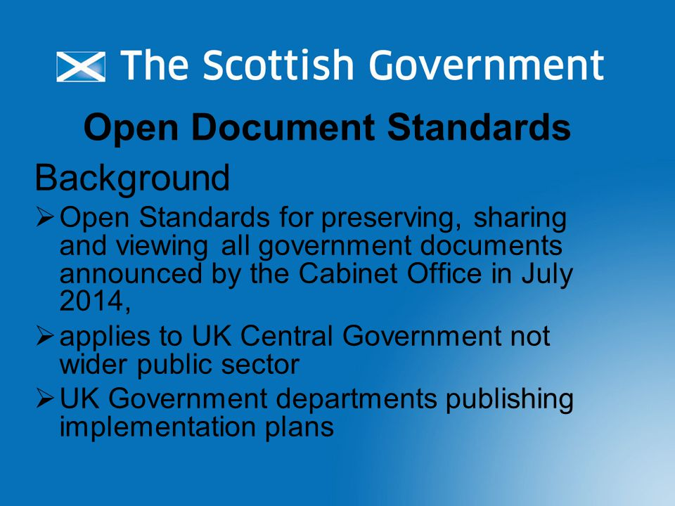 UK Government Standards  For sharing or collaborating on government documents: –Open Document Format (ODF) version 1.2 (or later).