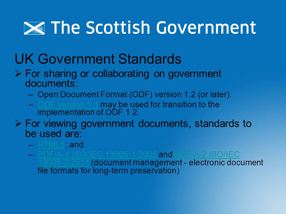 UK Government Standards  For sharing or collaborating on government documents: –Open Document Format (ODF) version 1.2 (or later).
