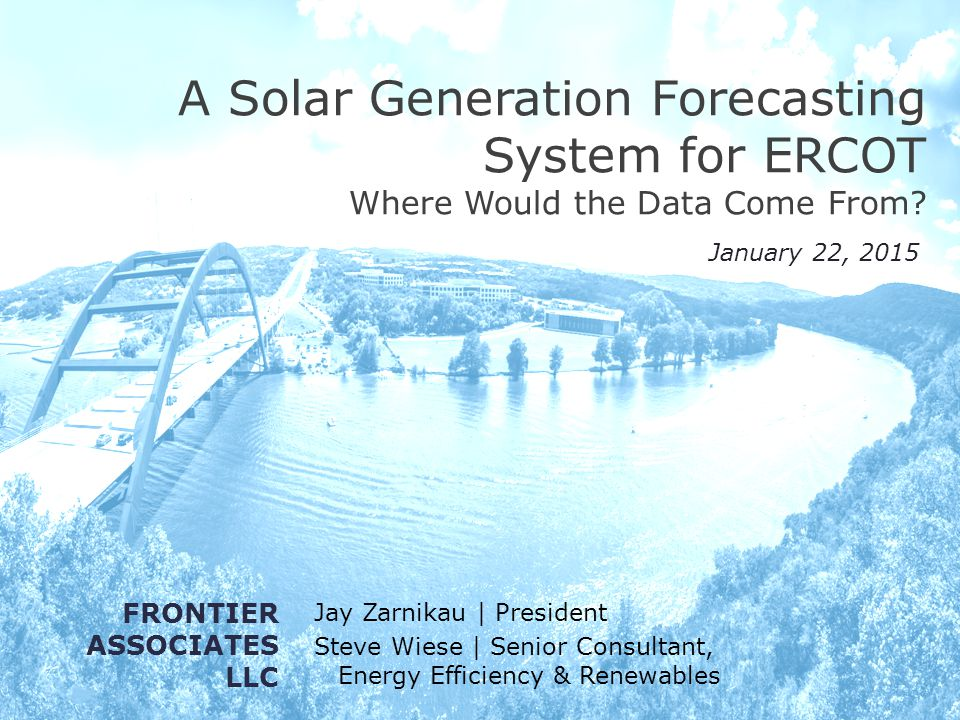 A Solar Generation Forecasting System for ERCOT Where Would the Data Come From? Jay Zarnikau | President Steve Wiese | Senior Consultant, Energy Effic