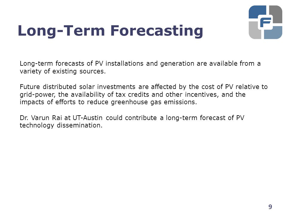 Long-Term Forecasting 9 Long-term forecasts of PV installations and generation are available from a variety of existing sources. Future distributed so